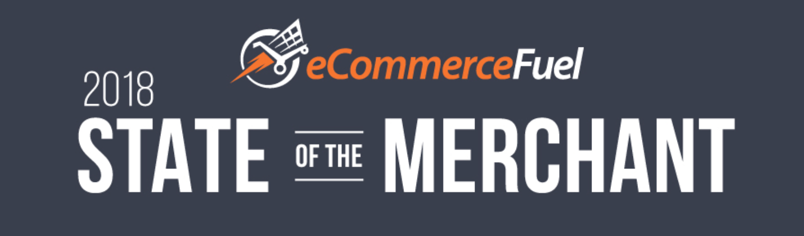 2018 State of the Merchant Report | eCommerceFuel